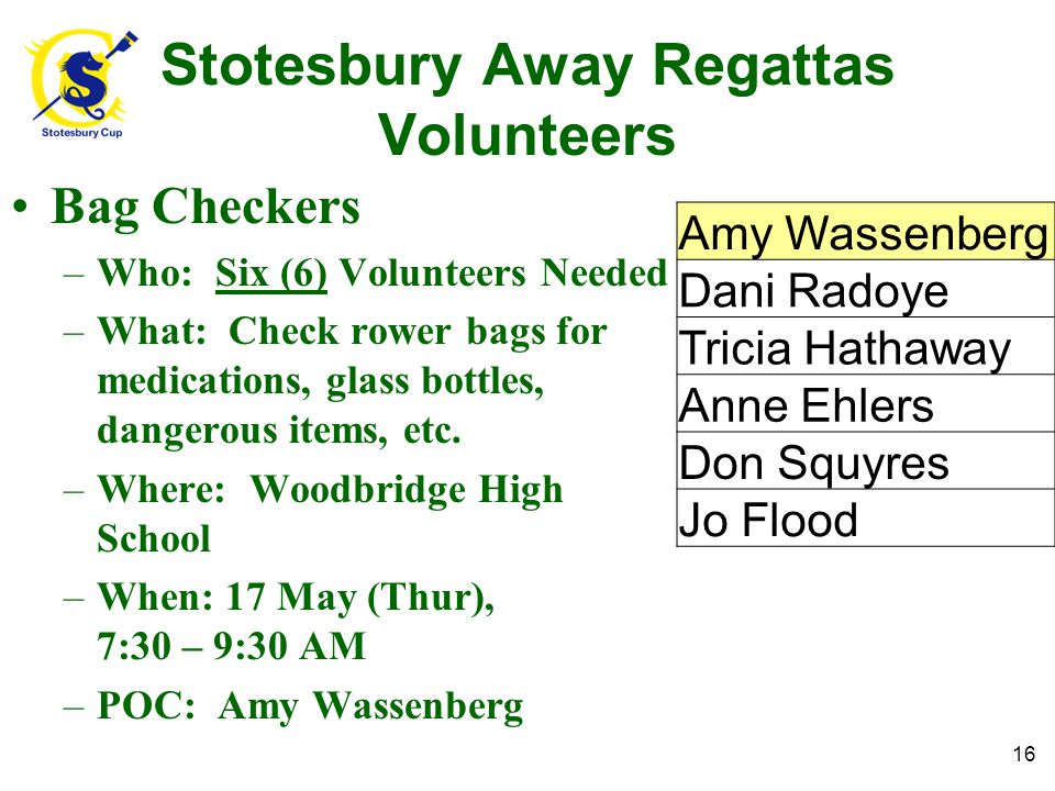 Stotesbury Away Regattas Volunteers Bag Checkers –Who: Six (6) Volunteers Needed –What: Check rower bags for medications, glass bottles, dangerous items, etc.