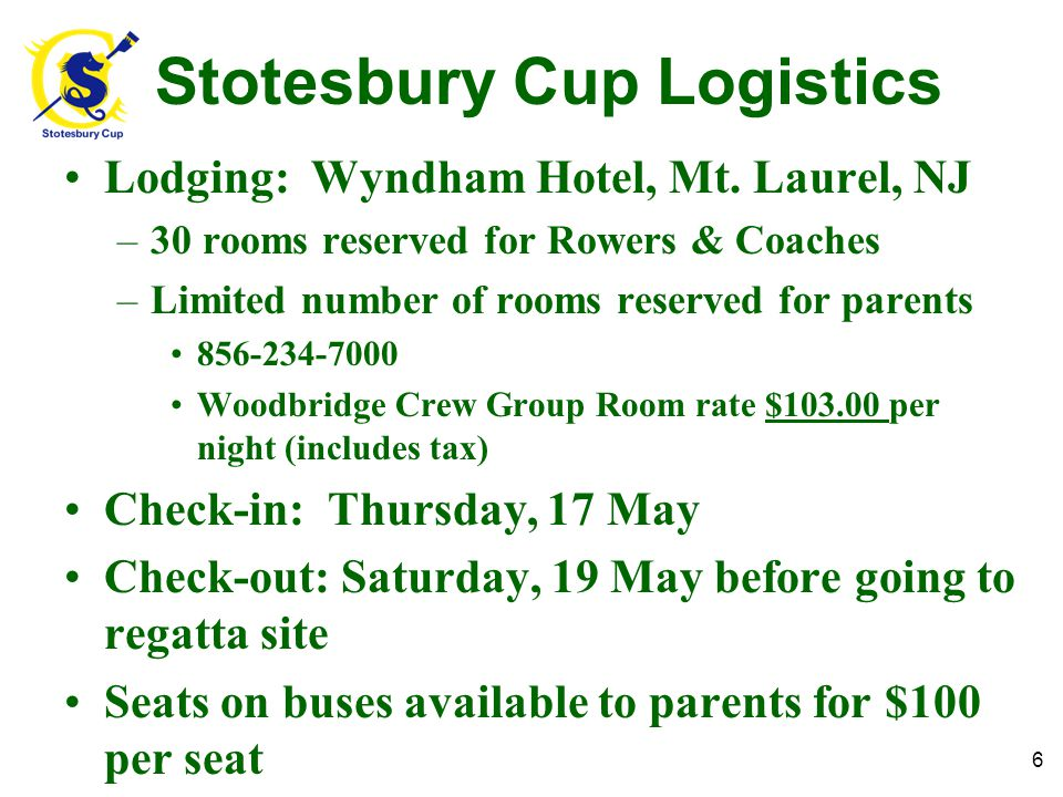 Stotesbury Cup Logistics Lodging: Wyndham Hotel, Mt. Laurel, NJ –30 rooms reserved for Rowers & Coaches –Limited number of rooms reserved for parents