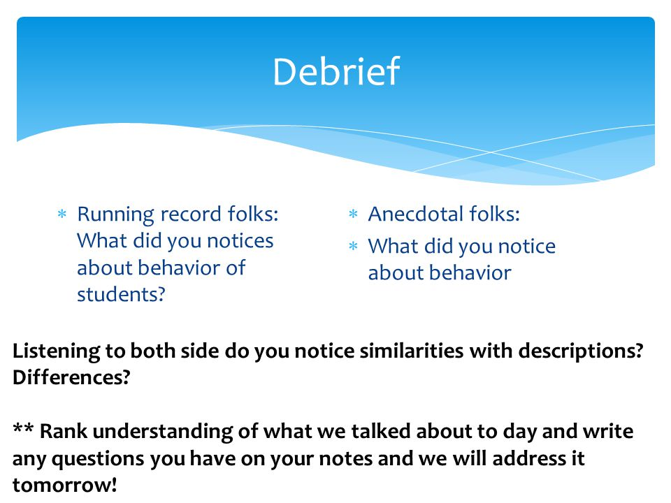 Debrief  Running record folks: What did you notices about behavior of students.