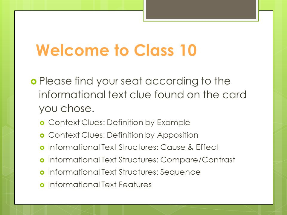 Welcome to Class 10  Please find your seat according to the informational text clue found on the card you chose.