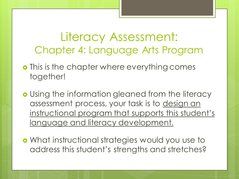 Literacy Assessment: Chapter 4: Language Arts Program  This is the chapter where everything comes together.