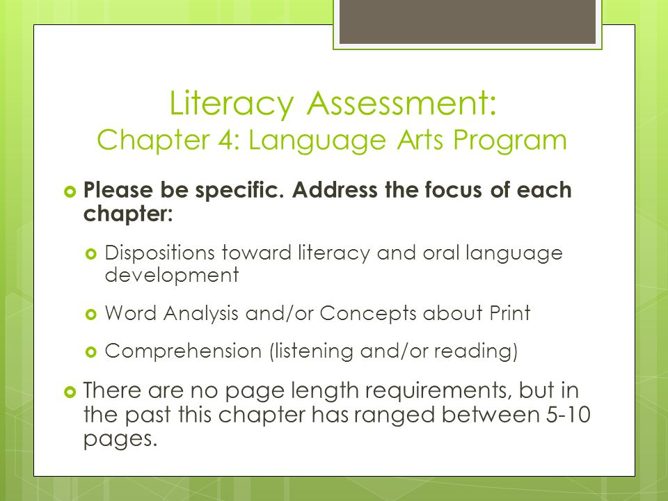 Literacy Assessment: Chapter 4: Language Arts Program  Please be specific.