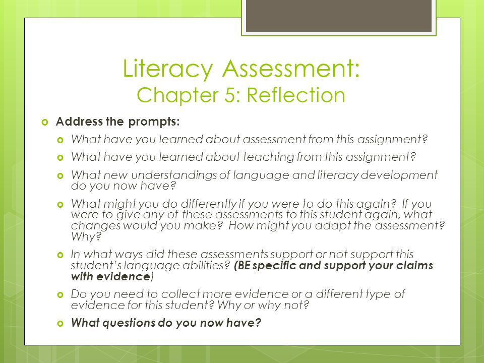 Literacy Assessment: Chapter 5: Reflection  Address the prompts:  What have you learned about assessment from this assignment.