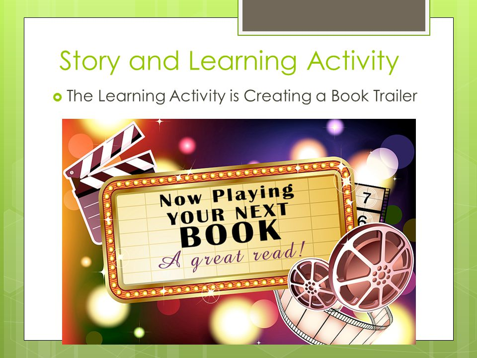 Story and Learning Activity  The Learning Activity is Creating a Book Trailer