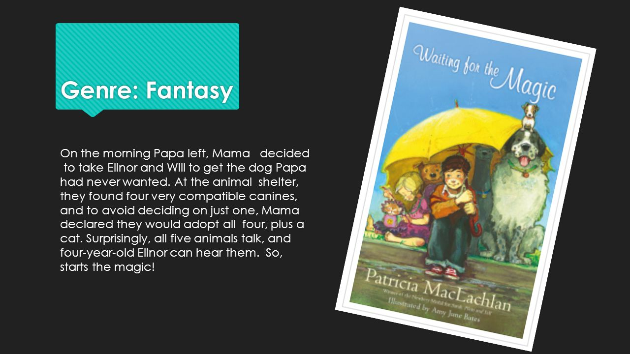 Genre: Fantasy On the morning Papa left, Mama decided to take Elinor and Will to get the dog Papa had never wanted.