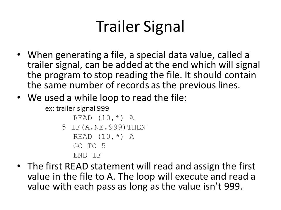 Trailer Signal When generating a file, a special data value, called a trailer signal, can be added at the end which will signal the program to stop re