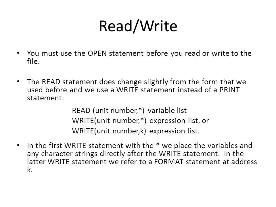 Read/Write You must use the OPEN statement before you read or write to the file. The READ statement does change slightly from the form that we used be