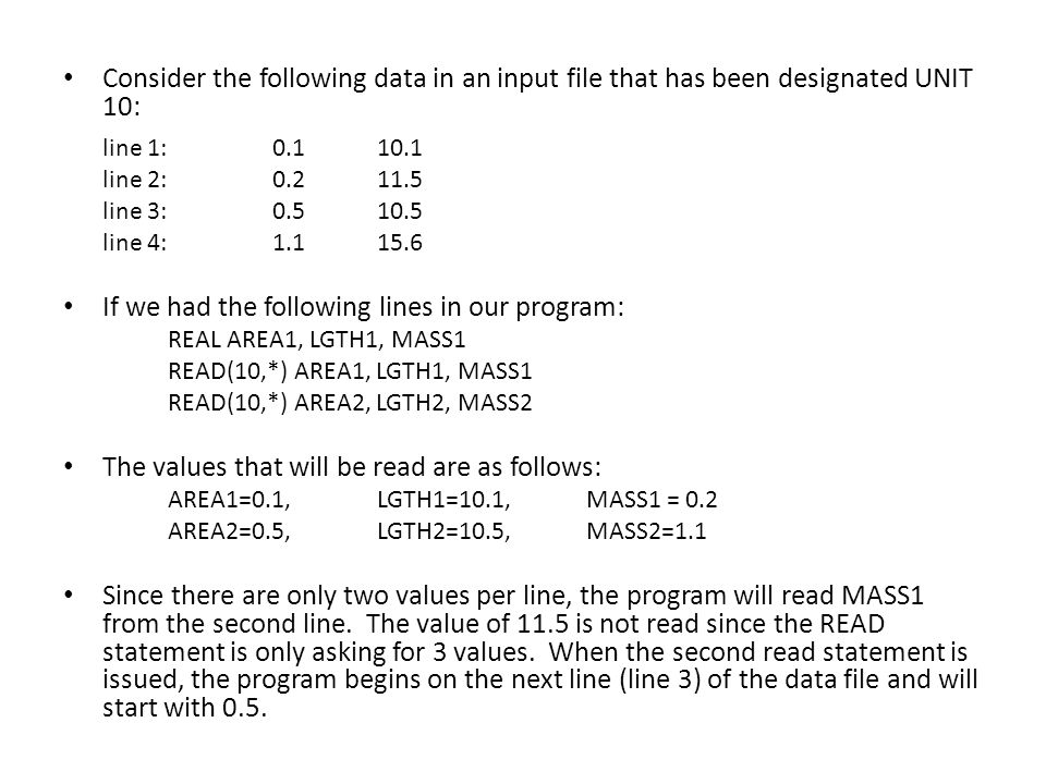 Consider the following data in an input file that has been designated UNIT 10: line 1:0.110.1 line 2:0.211.5 line 3:0.510.5 line 4: 1.1 15.6 If we had