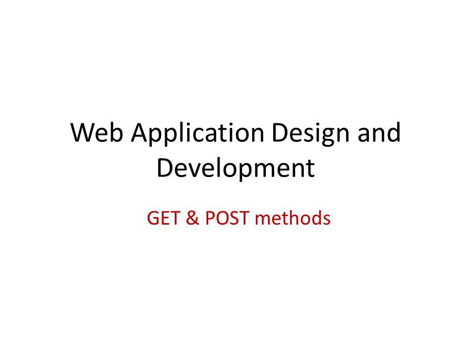 Web Application Design and Development GET & POST methods