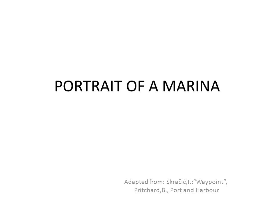 """PORTRAIT OF A MARINA Adapted from: Skračić,T.:""""Waypoint"""", Pritchard,B., Port and Harbour"""