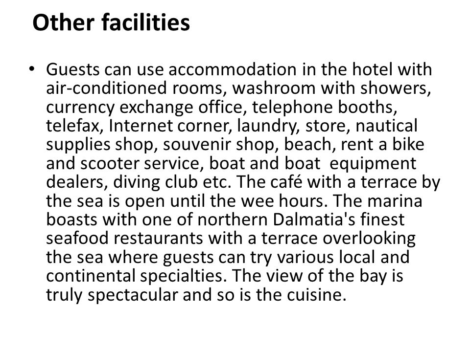 Other facilities Guests can use accommodation in the hotel with air-conditioned rooms, washroom with showers, currency exchange office, telephone boot