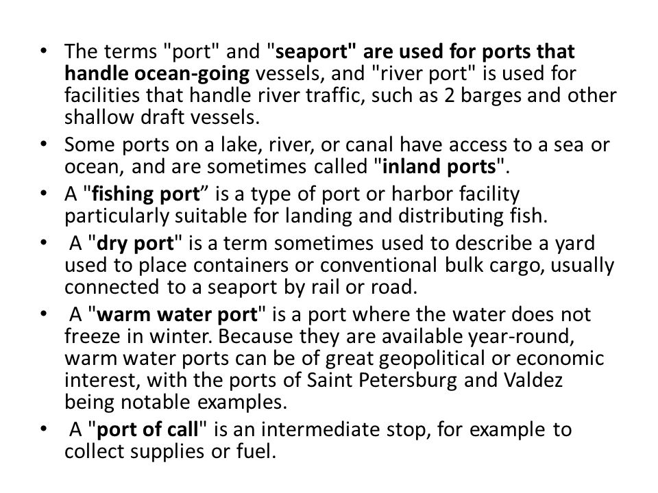 Various dictionaries give the following main entries for the word 'port': a place on a waterway with facilities for loading and unloading ships.