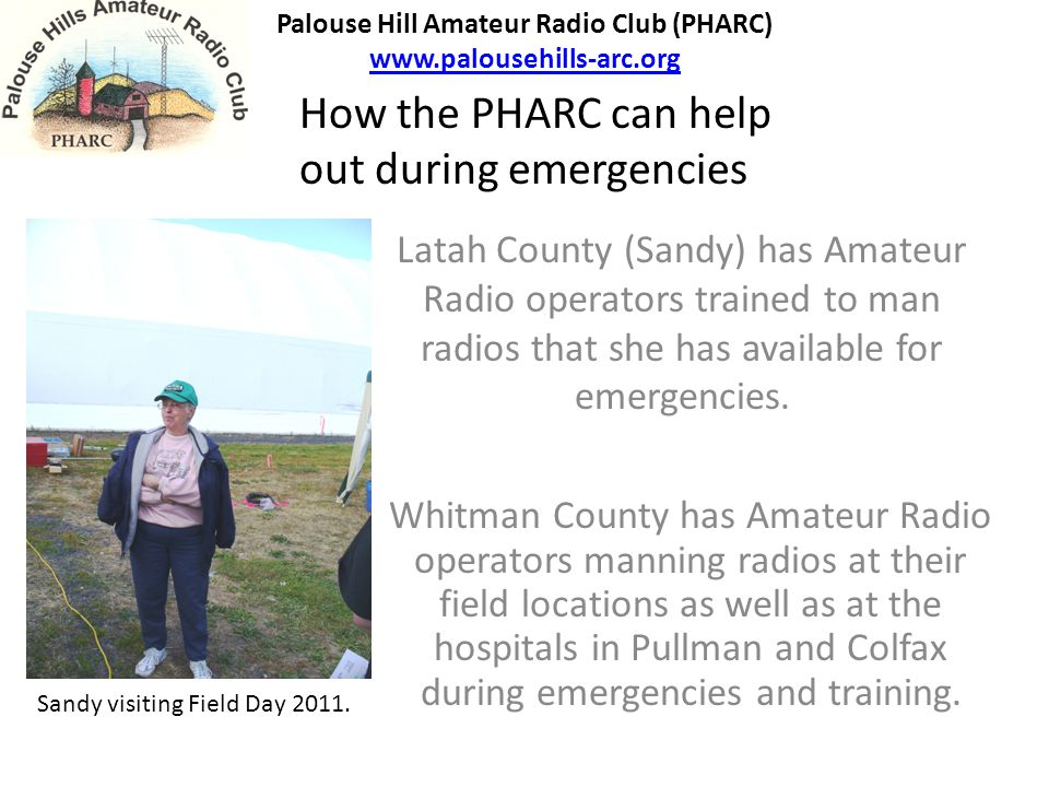Latah County (Sandy) has Amateur Radio operators trained to man radios that she has available for emergencies.