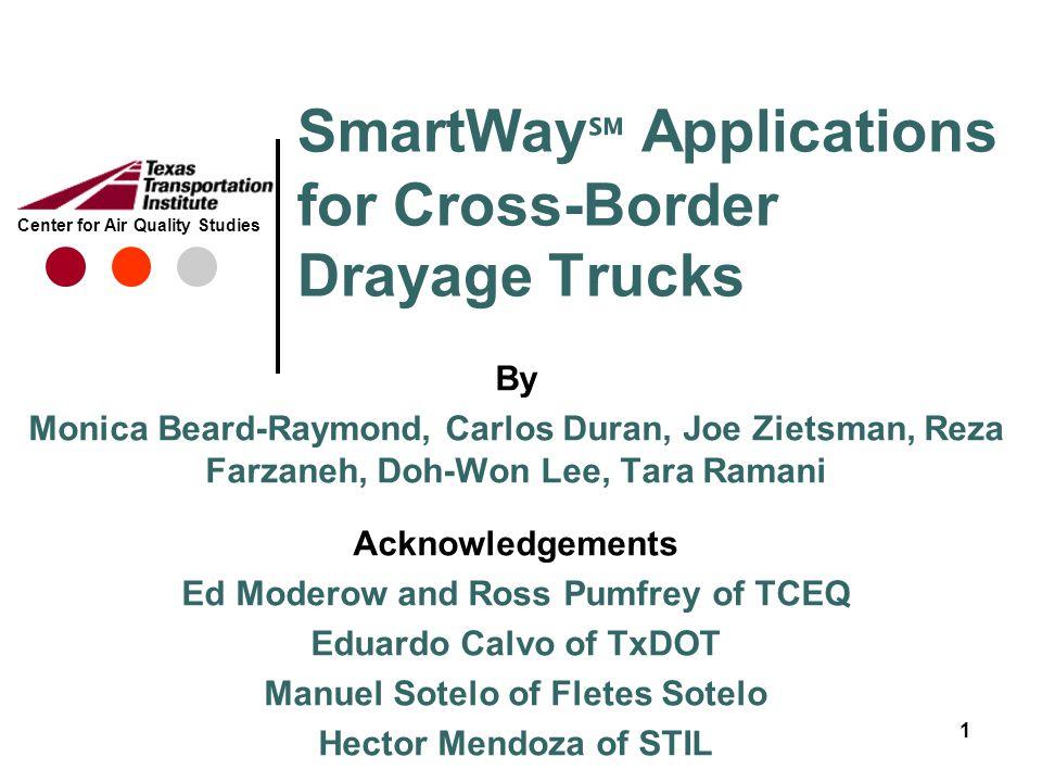 Center for Air Quality Studies SmartWay ℠ Applications for Cross-Border Drayage Trucks By Monica Beard-Raymond, Carlos Duran, Joe Zietsman, Reza Farza