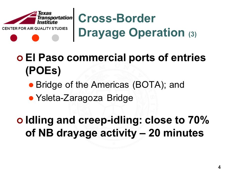 CENTER FOR AIR QUALITY STUDIES Cross-Border Drayage Operation (3) El Paso commercial ports of entries (POEs) Bridge of the Americas (BOTA); and Ysleta-Zaragoza Bridge Idling and creep-idling: close to 70% of NB drayage activity – 20 minutes 4