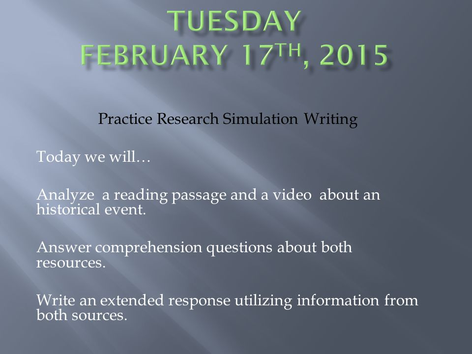 Practice Research Simulation Writing Today we will… Analyze a reading passage and a video about an historical event.