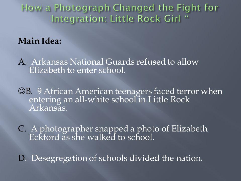 Main Idea: A.Arkansas National Guards refused to allow Elizabeth to enter school.
