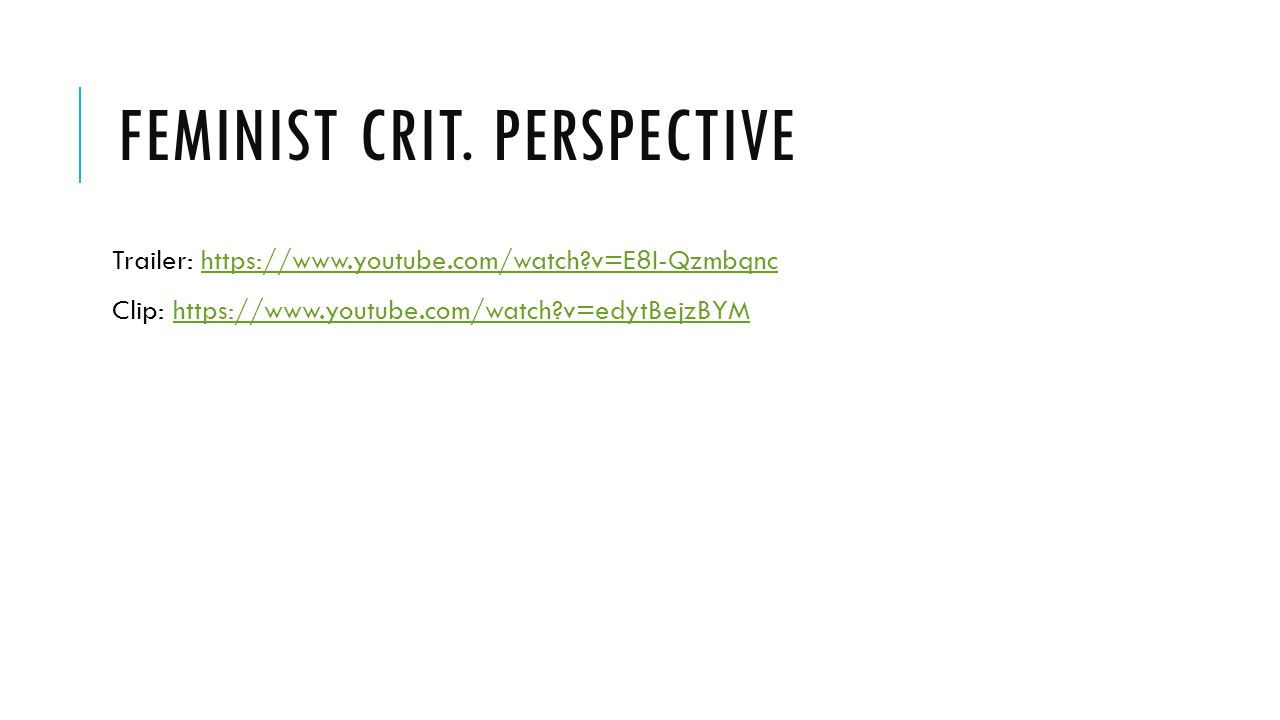 FEMINIST CRIT. PERSPECTIVE Trailer: https://www.youtube.com/watch?v=E8I-Qzmbqnchttps://www.youtube.com/watch?v=E8I-Qzmbqnc Clip: https://www.youtube.c