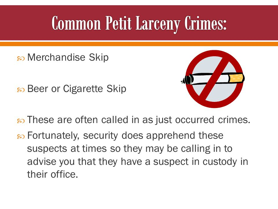  Merchandise Skip  Beer or Cigarette Skip  These are often called in as just occurred crimes.