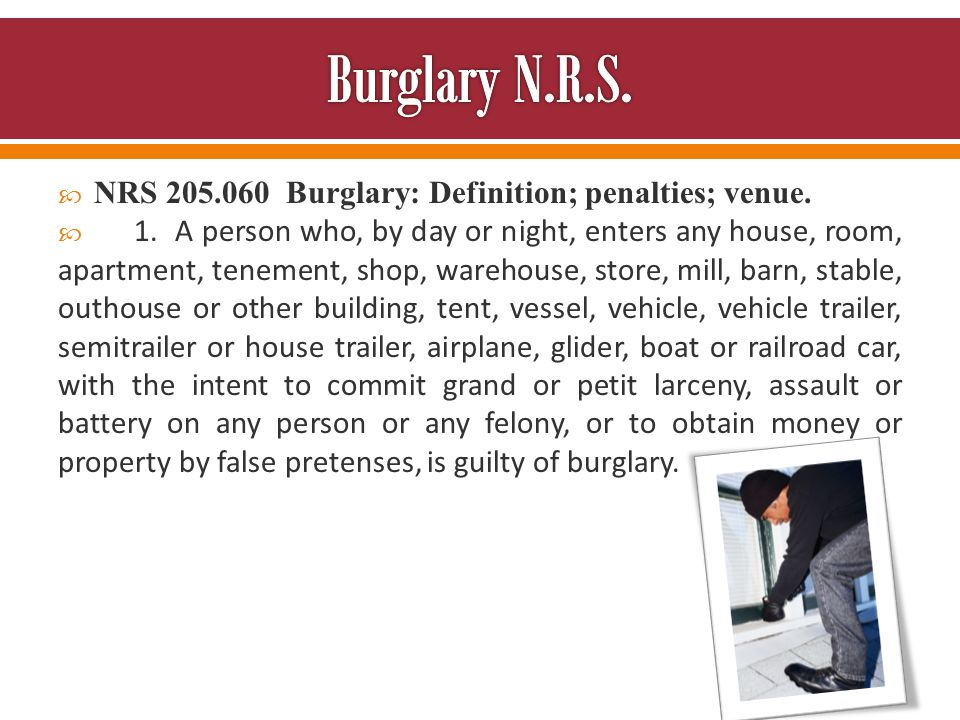 Burglary Every person who, either by day or night, enters any structure, with INTENT to commit grand or petit larceny, or ANY felony, or assault or battery is guilty of burglary
