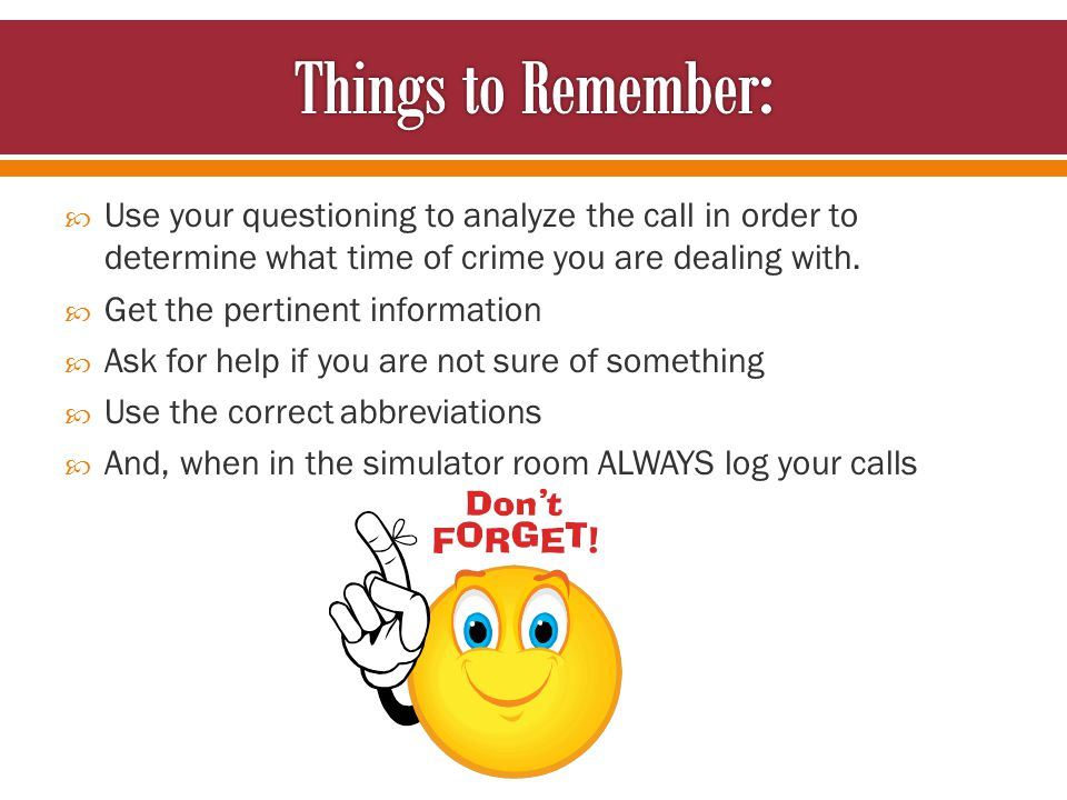  Use your questioning to analyze the call in order to determine what time of crime you are dealing with.