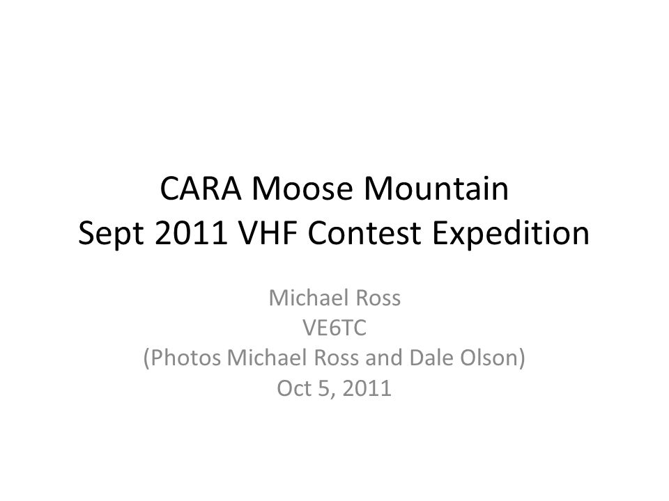 CARA Moose Mountain Sept 2011 VHF Contest Expedition Michael Ross VE6TC (Photos Michael Ross and Dale Olson) Oct 5, 2011