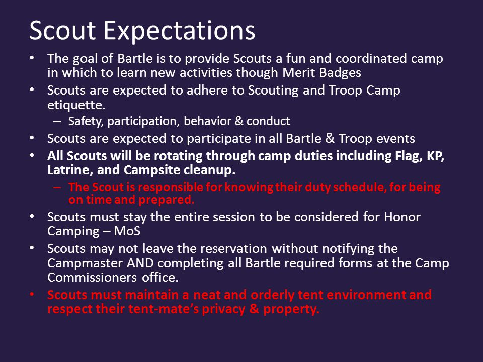 Scout Expectations The goal of Bartle is to provide Scouts a fun and coordinated camp in which to learn new activities though Merit Badges Scouts are expected to adhere to Scouting and Troop Camp etiquette.