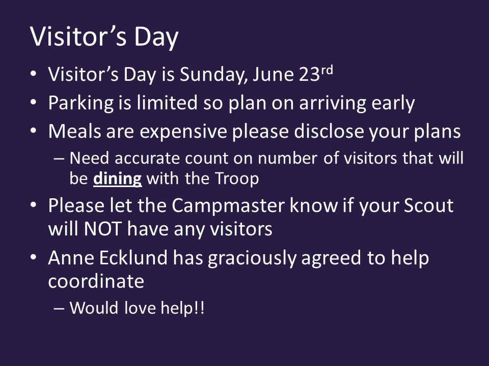 Visitor's Day Visitor's Day is Sunday, June 23 rd Parking is limited so plan on arriving early Meals are expensive please disclose your plans – Need a