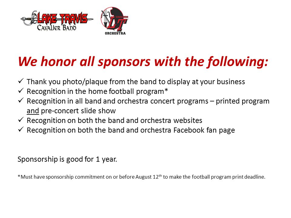 We honor all sponsors with the following: Thank you photo/plaque from the band to display at your business Recognition in the home football program* Recognition in all band and orchestra concert programs – printed program and pre-concert slide show Recognition on both the band and orchestra websites Recognition on both the band and orchestra Facebook fan page Sponsorship is good for 1 year.