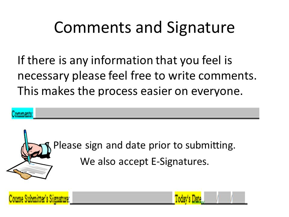 Comments and Signature If there is any information that you feel is necessary please feel free to write comments.