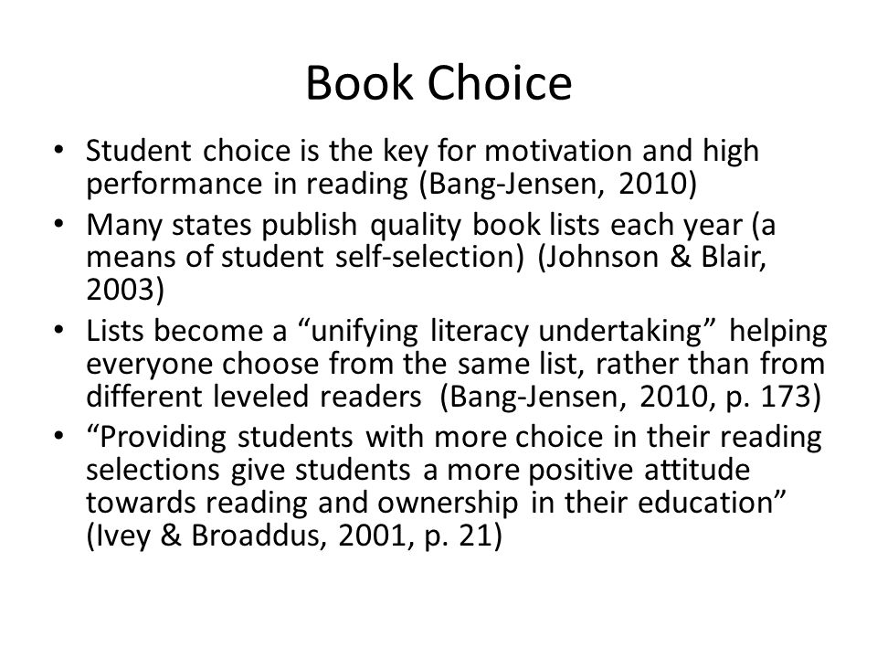 Book Choice Student choice is the key for motivation and high performance in reading (Bang-Jensen, 2010) Many states publish quality book lists each y