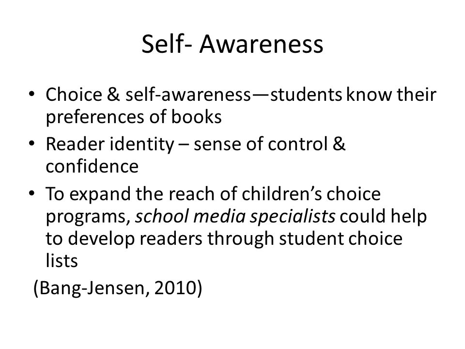 Self- Awareness Choice & self-awareness—students know their preferences of books Reader identity – sense of control & confidence To expand the reach o