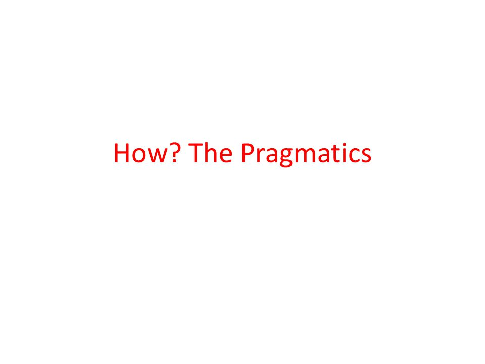 How? The Pragmatics