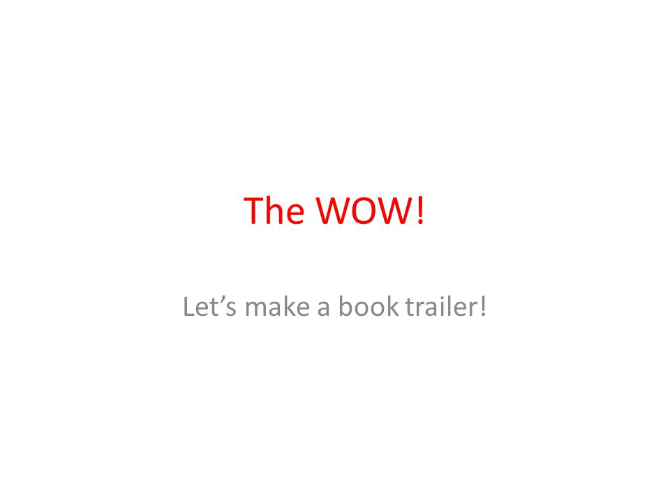 The WOW! Let's make a book trailer!
