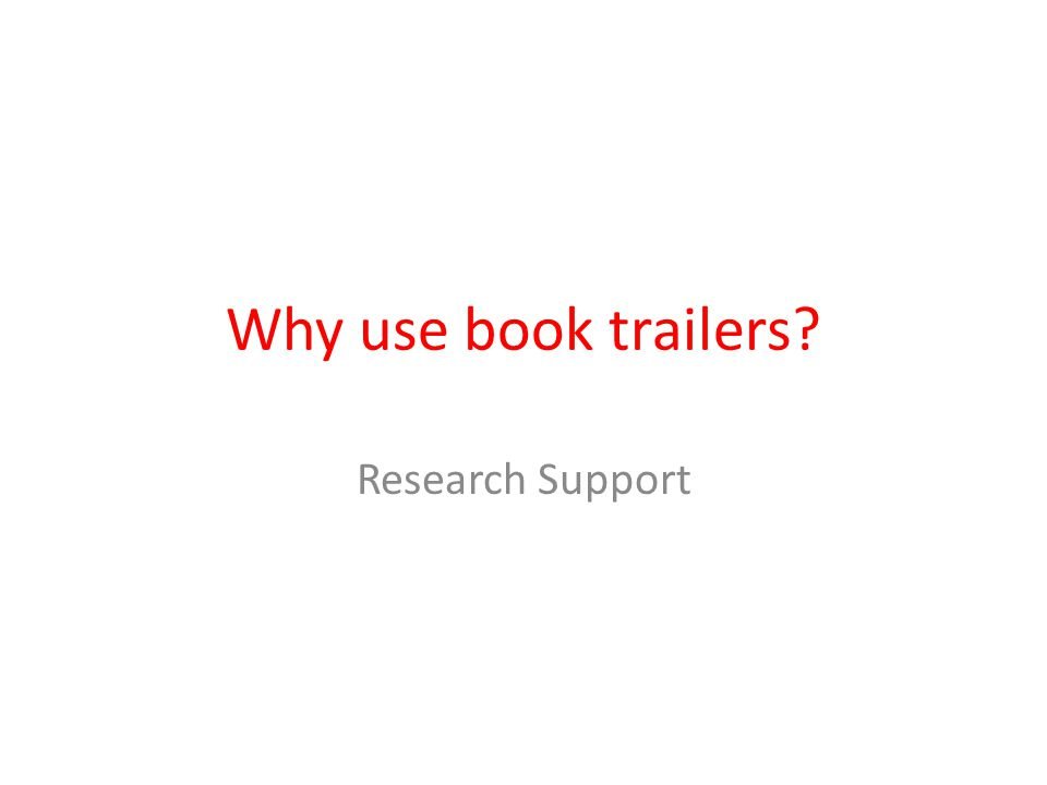 Why use book trailers? Research Support