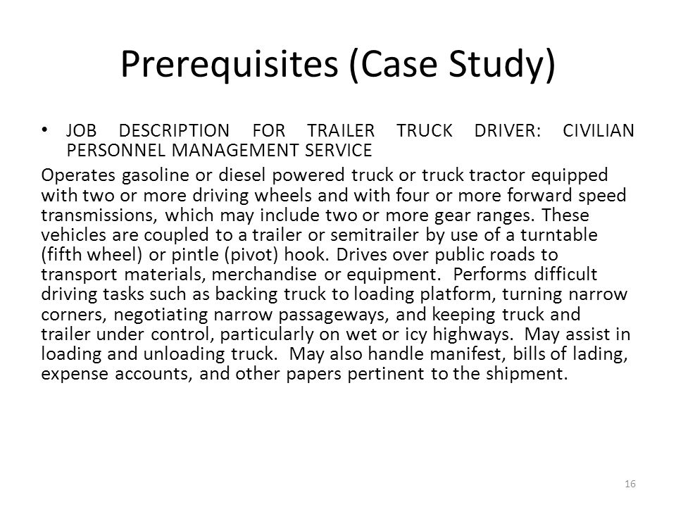 Prerequisites (Case Study) JOB DESCRIPTION FOR TRAILER TRUCK DRIVER: CIVILIAN PERSONNEL MANAGEMENT SERVICE Operates gasoline or diesel powered truck o