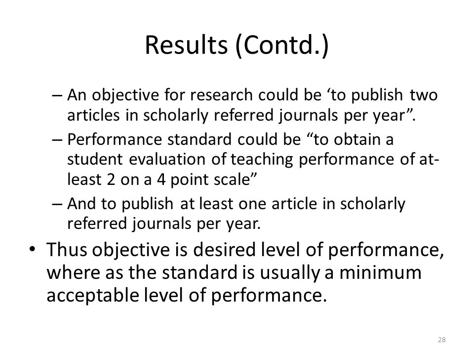 "Results (Contd.) – An objective for research could be 'to publish two articles in scholarly referred journals per year"". – Performance standard could"