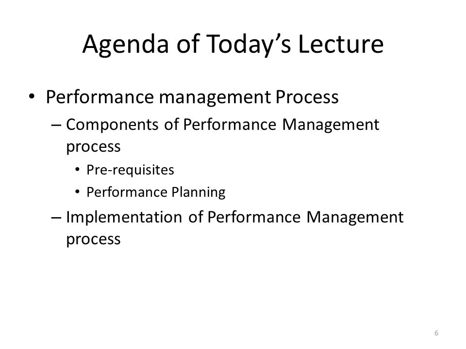 Agenda of Today's Lecture Performance management Process – Components of Performance Management process Pre-requisites Performance Planning – Implemen