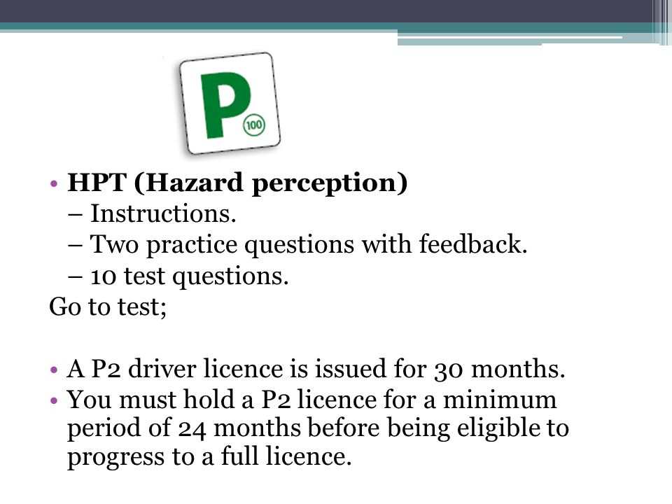 HPT (Hazard perception) – Instructions. – Two practice questions with feedback.