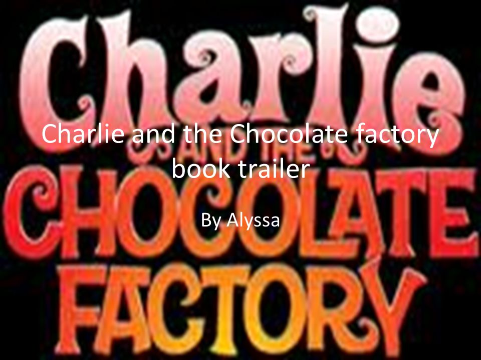 Charlie and the Chocolate factory book trailer By Alyssa