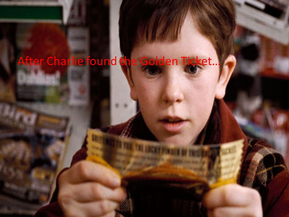 After Charlie found the Golden Ticket…