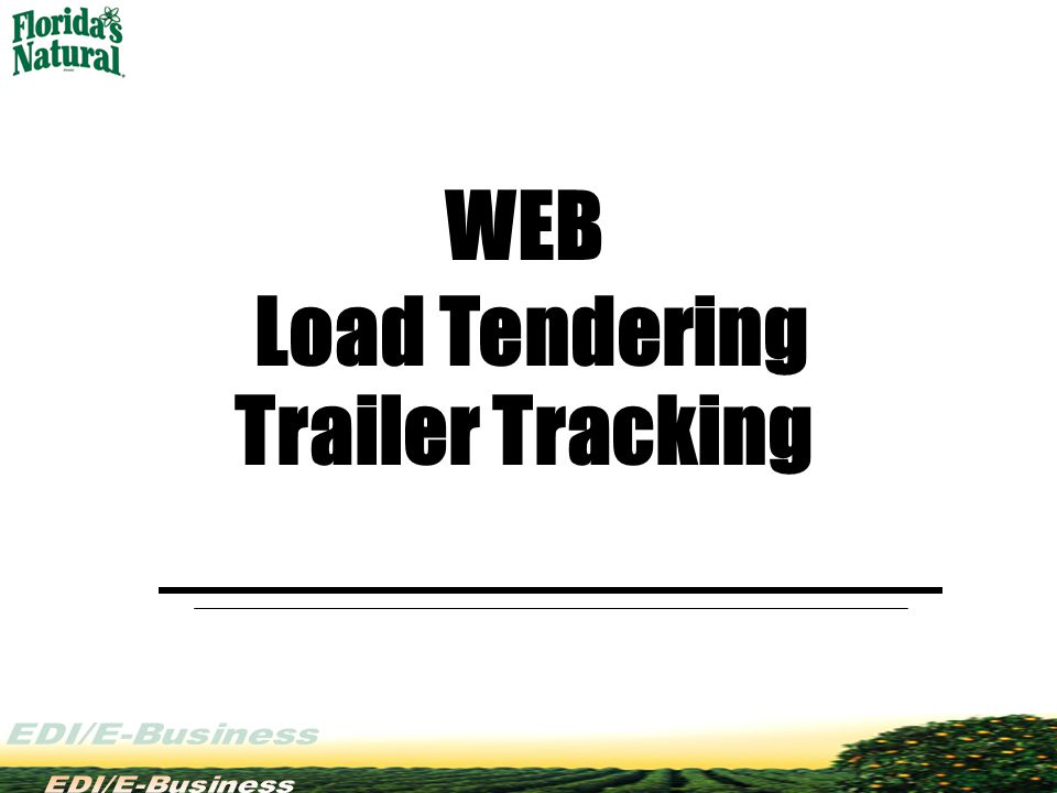 WEB Load Tendering/Trailer Tracking E-Load Tendering Business Overview WEB Load Tendering Process Trailer Tracking Questions/Comments Presentation Overview
