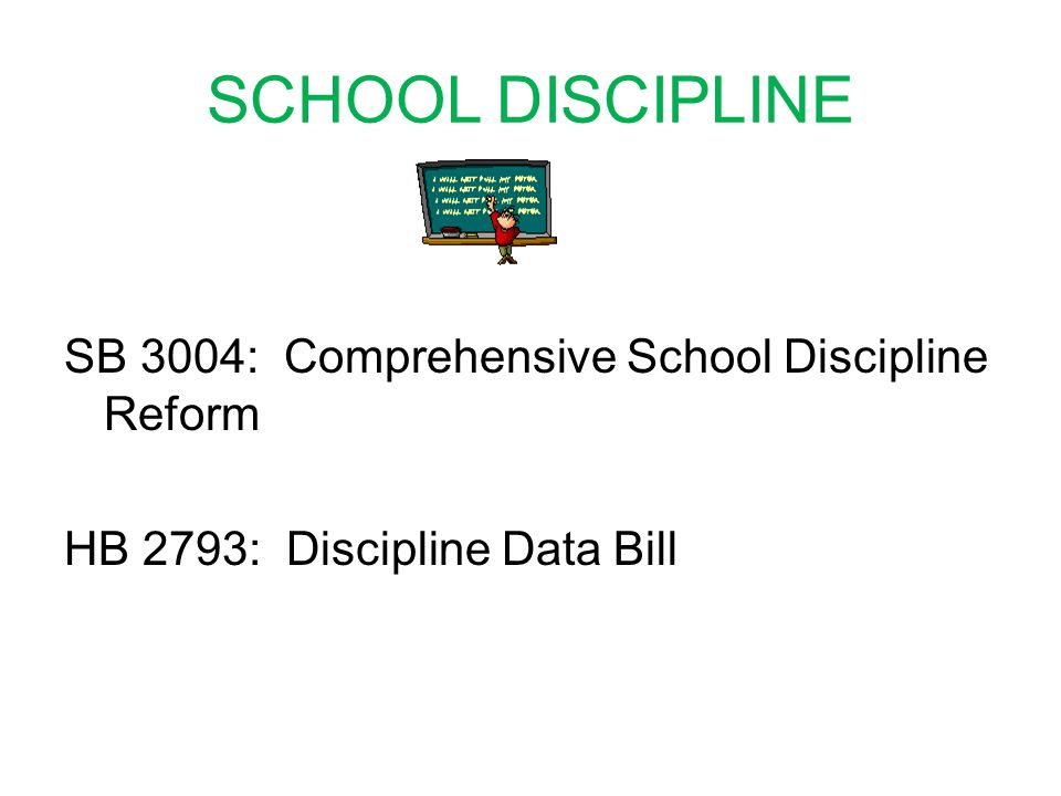 SCHOOL DISCIPLINE SB 3004: Comprehensive School Discipline Reform HB 2793: Discipline Data Bill