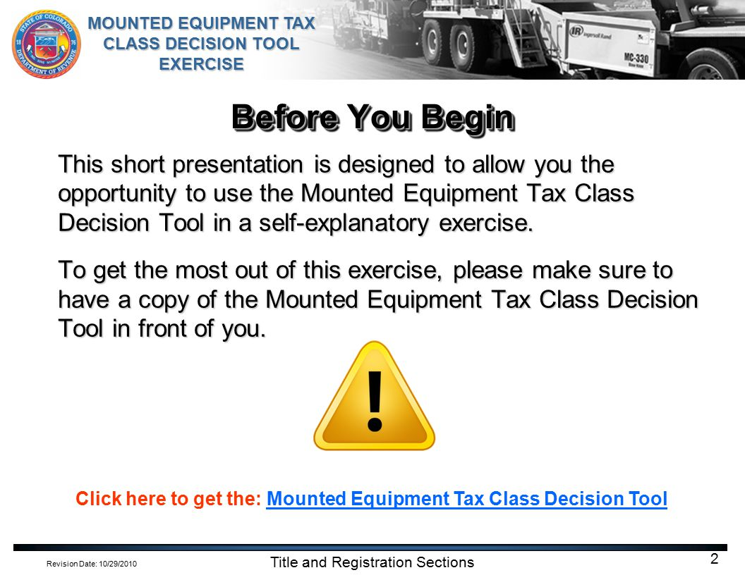 Revision Date: 10/29/2010 MOUNTED EQUIPMENT TAX CLASS DECISION TOOL EXERCISE Title and Registration Sections 3 IntroductionIntroduction What are the tax classes for registering vehicles.