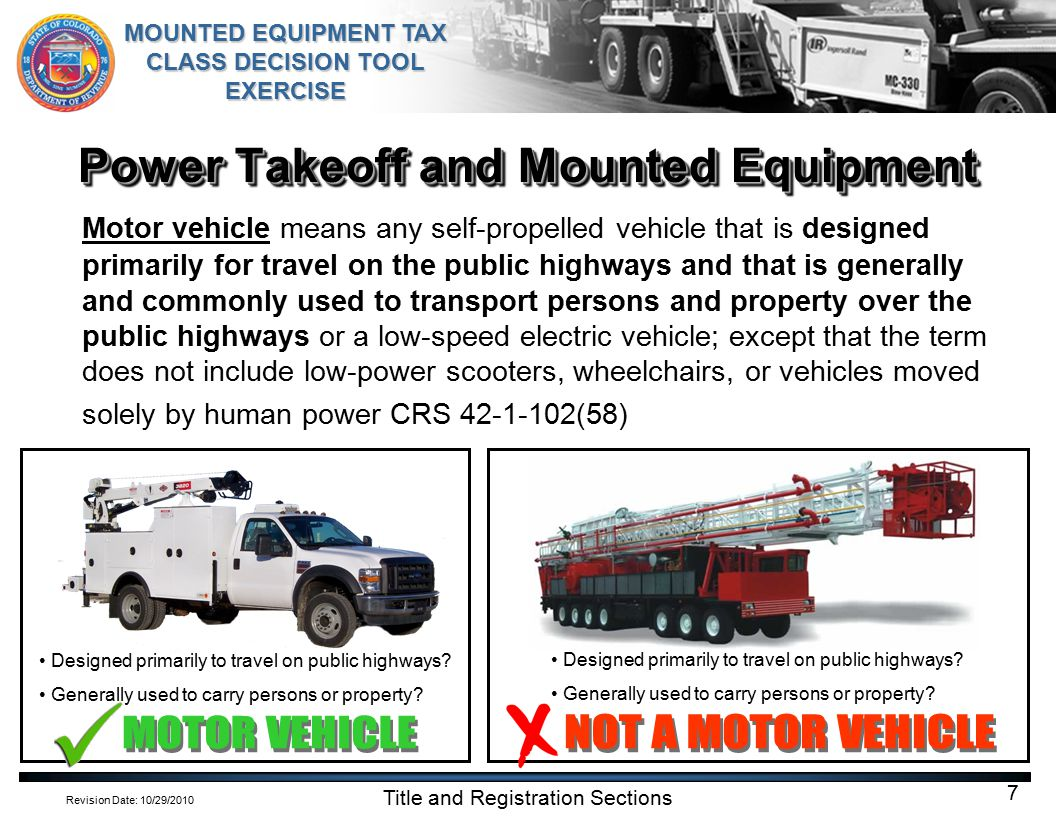 Revision Date: 10/29/2010 MOUNTED EQUIPMENT TAX CLASS DECISION TOOL EXERCISE Title and Registration Sections 8 Power Takeoff and Mounted Equipment Both of these vehicles have permanently mounted equipment that are powered by the engine that makes the vehicle move down the road.
