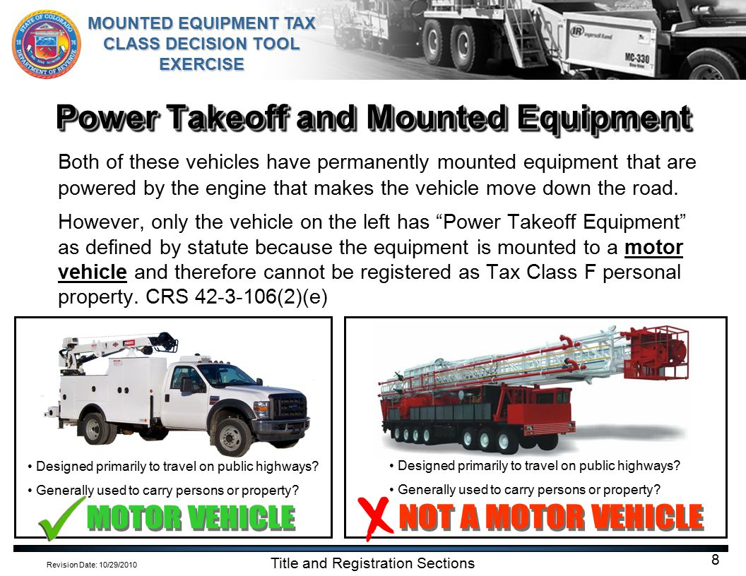 Revision Date: 10/29/2010 MOUNTED EQUIPMENT TAX CLASS DECISION TOOL EXERCISE Title and Registration Sections 9 Power Takeoff and Mounted Equipment The vehicle on the right also has permanently mounted equipment that is powered by the engine that makes the vehicle move down the road.