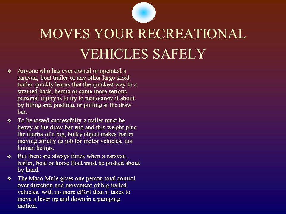 MOVES YOUR RECREATIONAL VEHICLES SAFELY  Anyone who has ever owned or operated a caravan, boat trailer or any other large sized trailer quickly learn