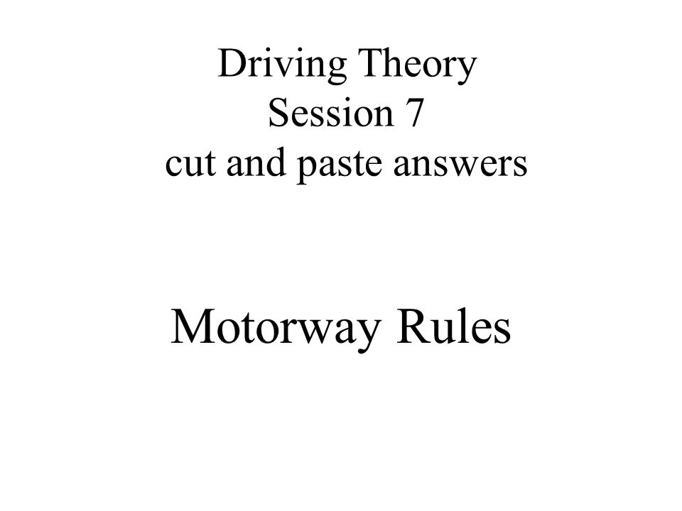 Driving Theory Session 7 cut and paste answers Motorway Rules
