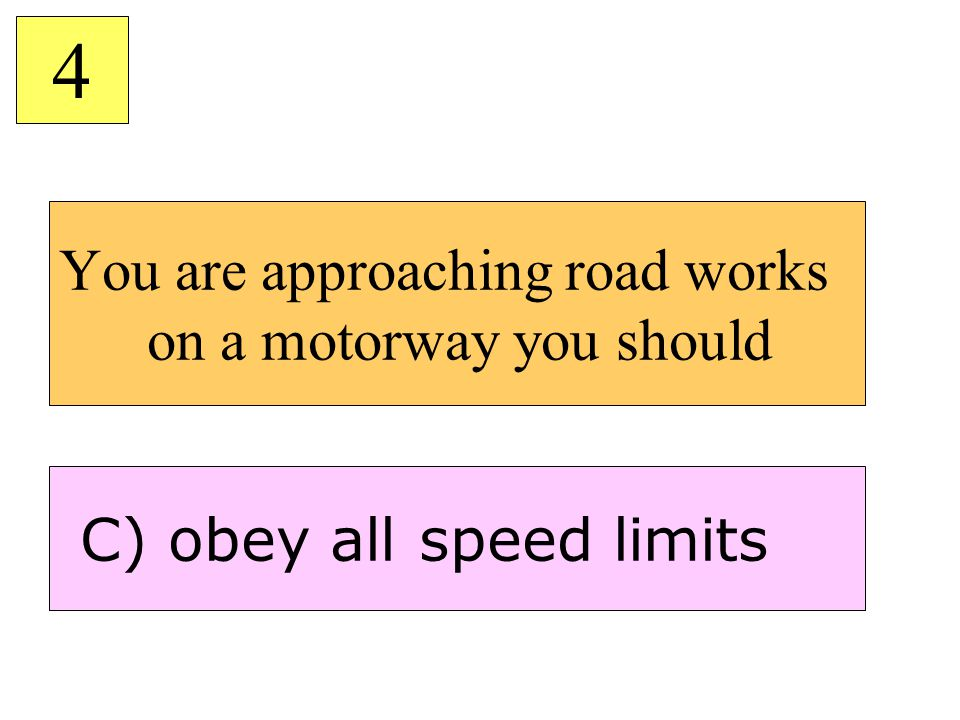You are approaching road works on a motorway you should 4 C) obey all speed limits