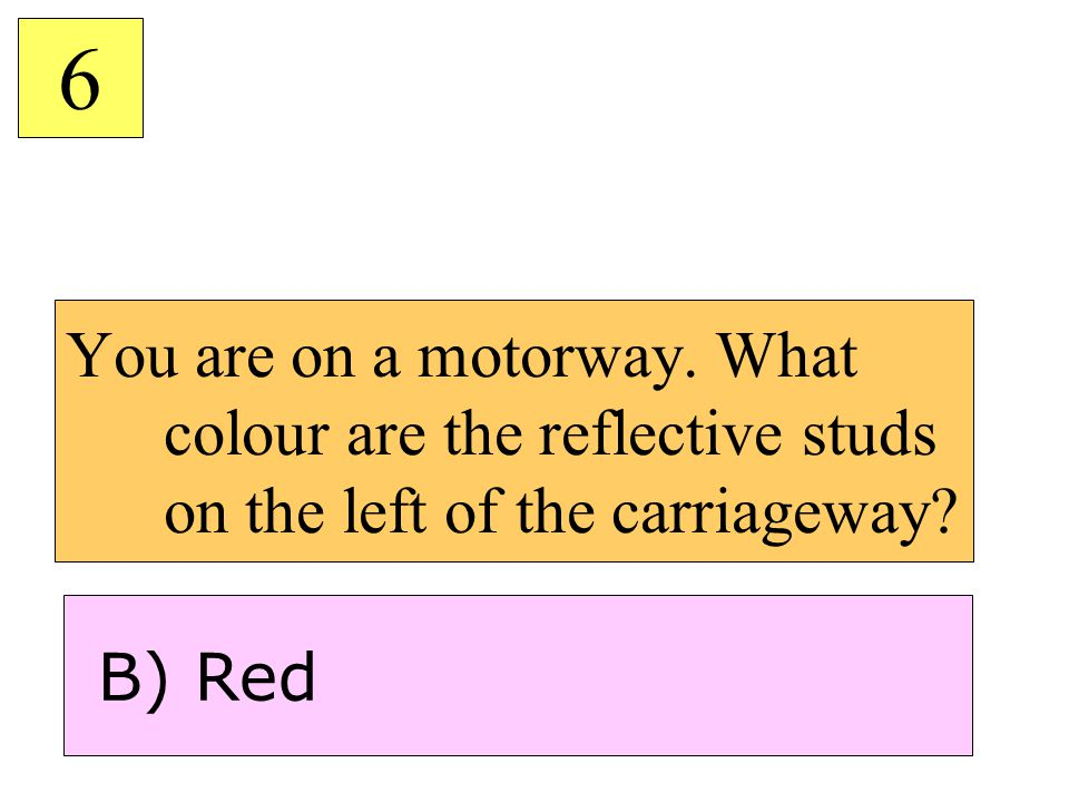You are on a motorway. What colour are the reflective studs on the left of the carriageway.